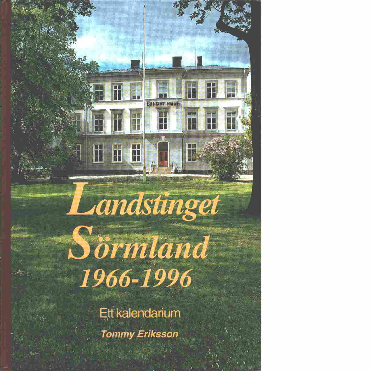 Landstinget Sörmland 1966-1996 : ett kalendarium - Eriksson, Tommy