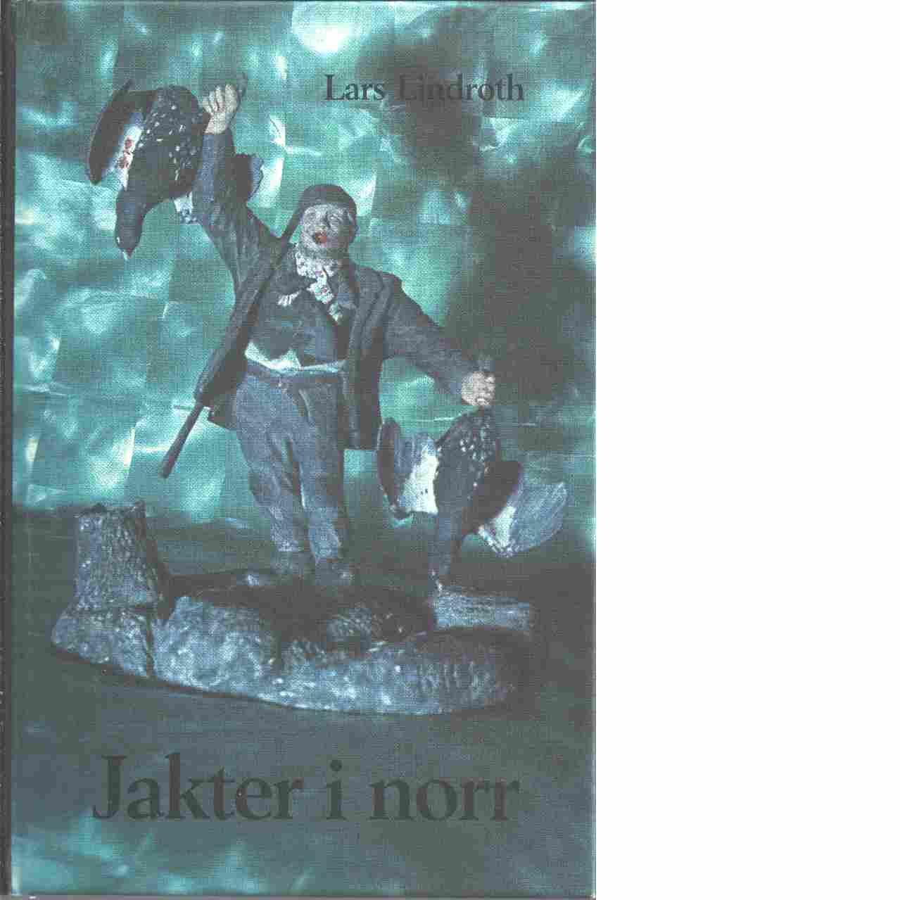 Jakter i norr - Lindroth, Lars