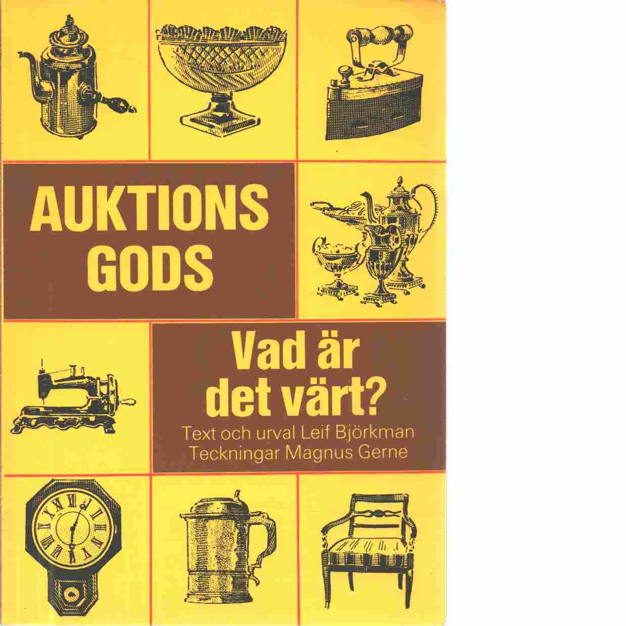 Auktionsgods : vad är det värt? - Björkman, Leif