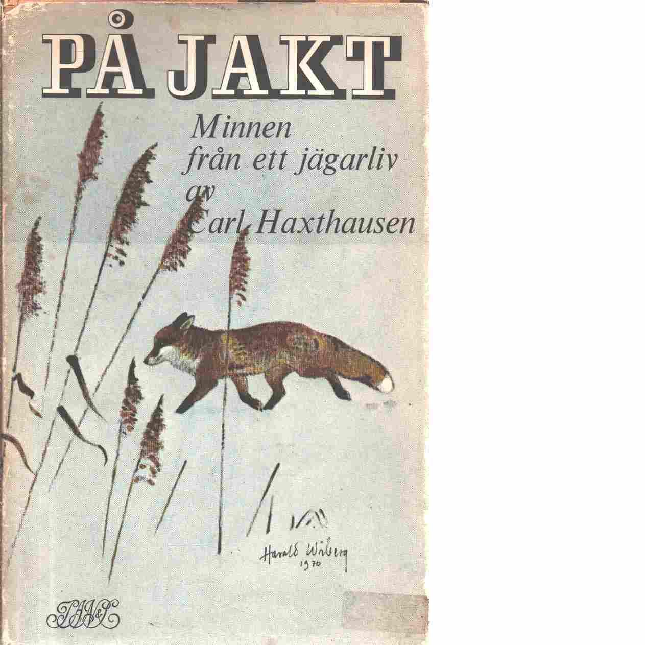 På jakt : minnen från ett jägarliv / Carl Haxthausen ; med teckningar av Harald Wiberg - Haxthausen, Carl