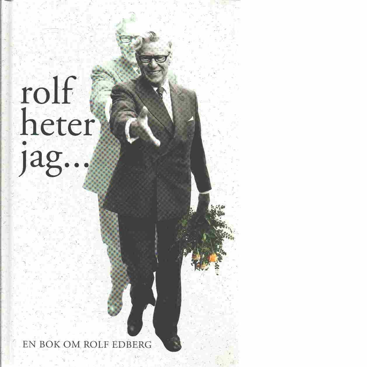 Rolf heter jag- : en bok om Rolf Edberg - Backlund, Johan