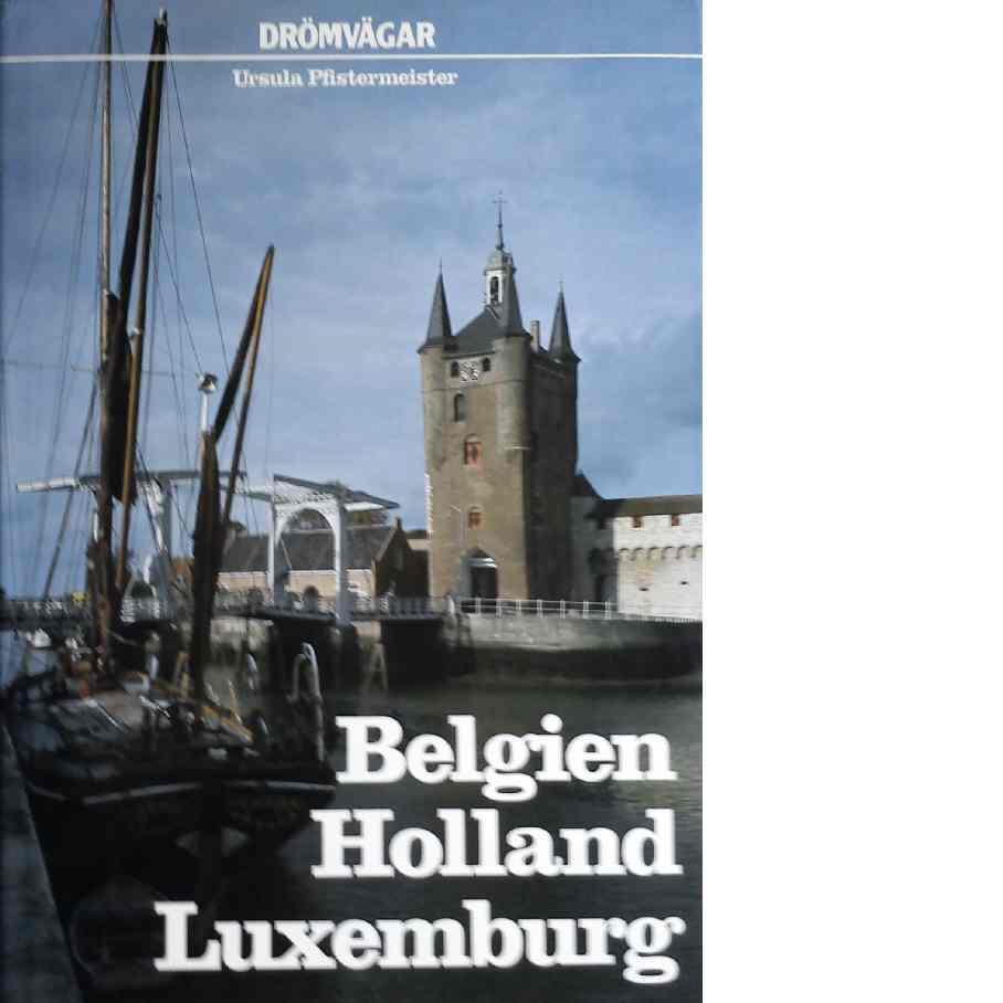 Drömvägar i Belgien, Holland och Luxemburg - Pfistermeister, Ursula