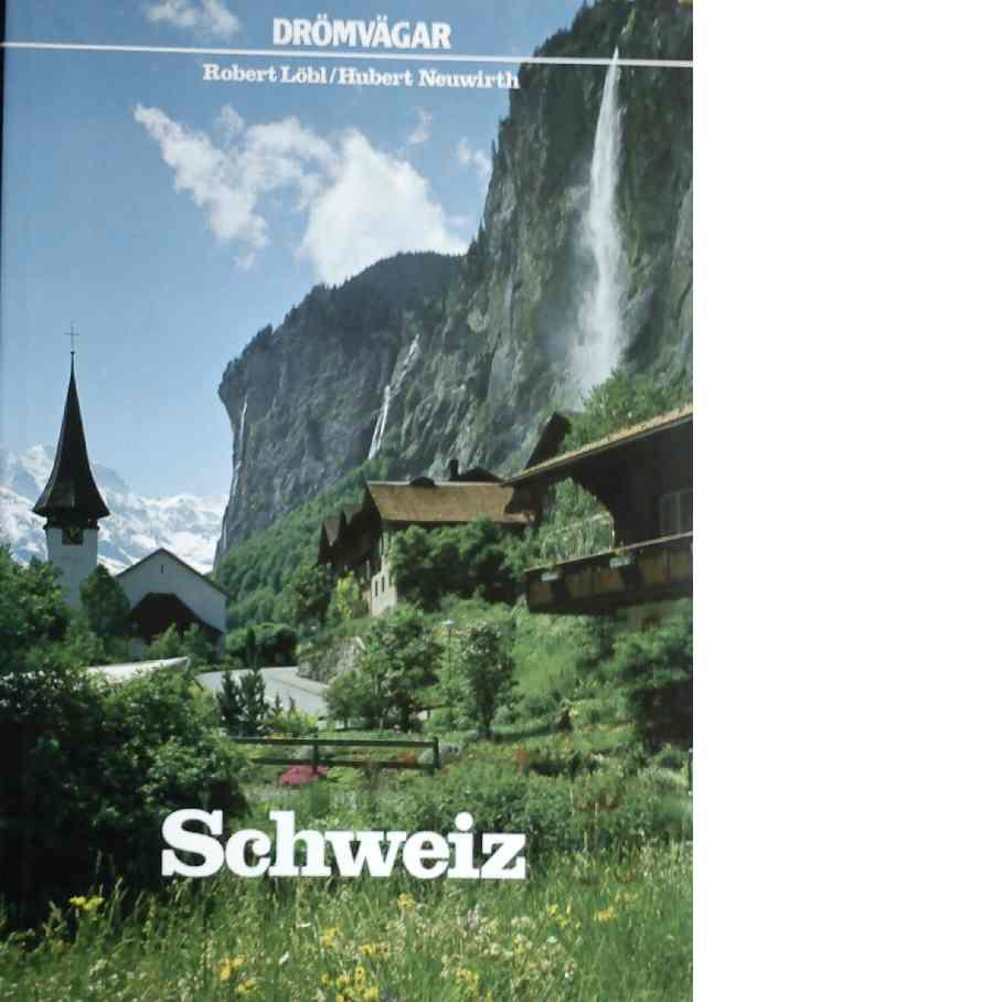 Drömvägar i Schweiz - Neuwirth, Hubert och Löbl, Robert