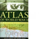 Atlas of World War II - Over 160 Detailed Battle & Campaign Maps - Jordan, David  and  Wiest, Andrew