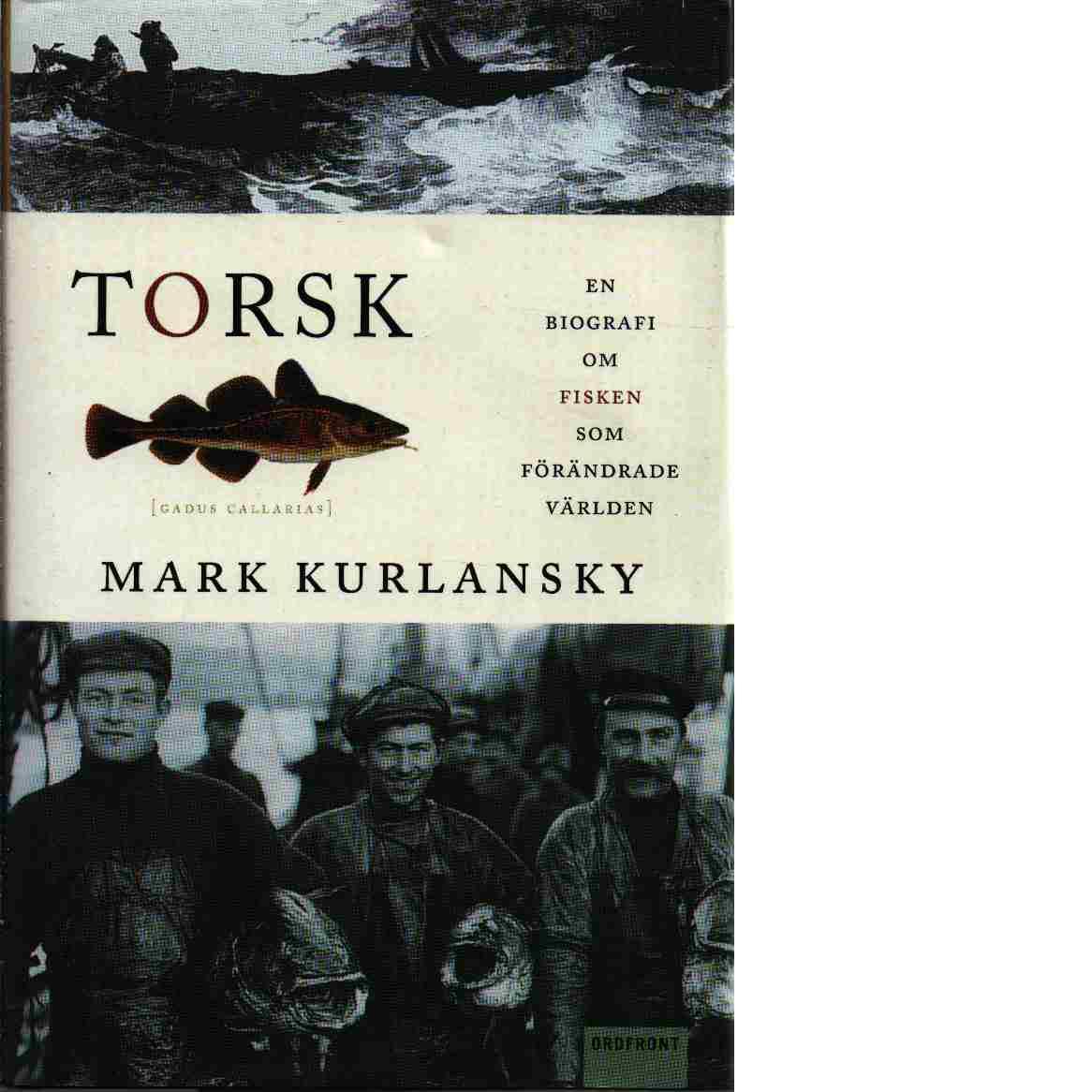 Torsk : en biografi om fisken som förändrade världen - Kurlansky, Mark