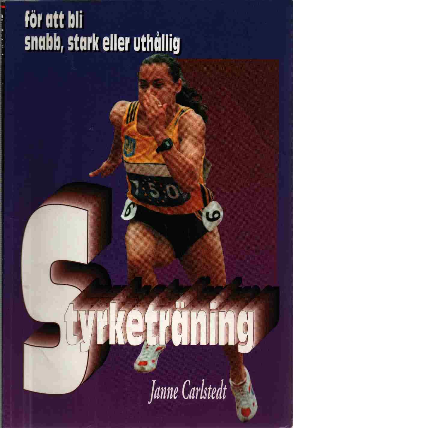 Styrketräning : för att bli snabb, stark eller uthållig - Carlstedt, Janne