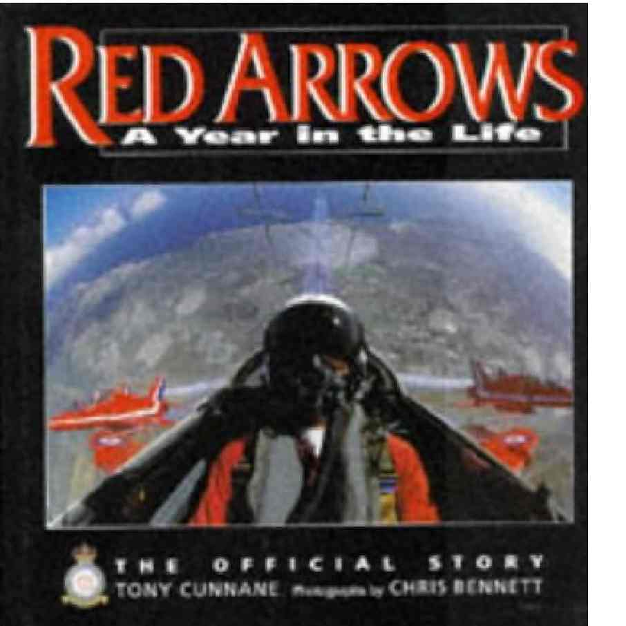Red Arrows : A Year in the Life : The Official Story - Cunnane, Tony and Bennett, Chris
