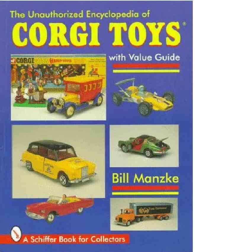 The Unauthorized Encyclopedia of Corgi Toys - Manzke, Bill