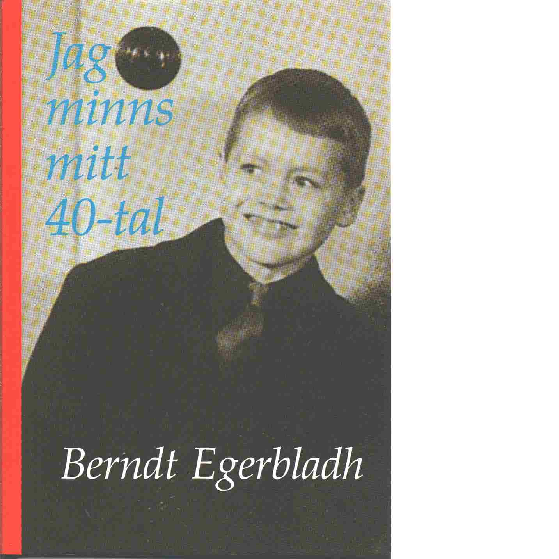 Jag minns mitt 40-tal - Egerbladh, Berndt