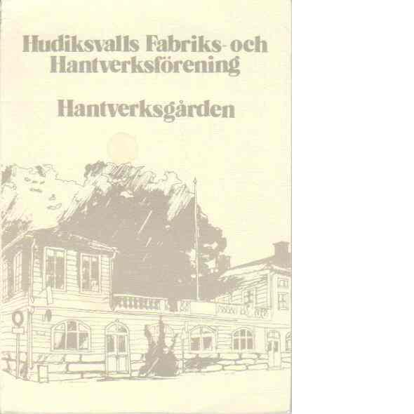 Hudiksvalls Fabriks- och Hantverksförening - Hantverksgården - Red.