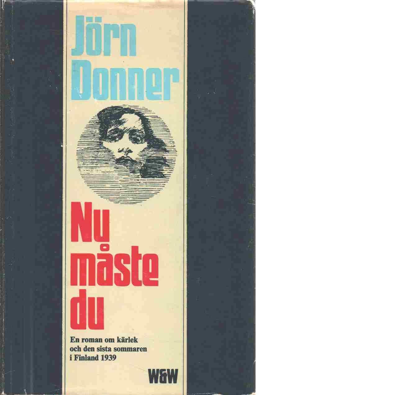 Nu måste du : [en roman om kärlek och den sista sommaren i Finland 1939 - Donner, Jörn