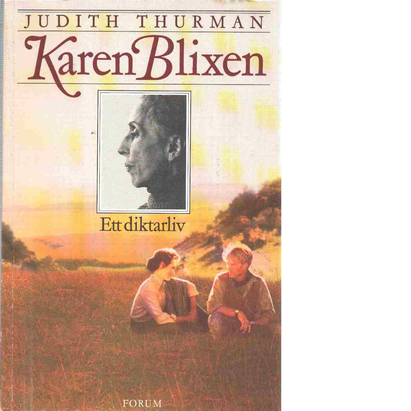 Karen Blixen : ett diktarliv - Thurman, Judith