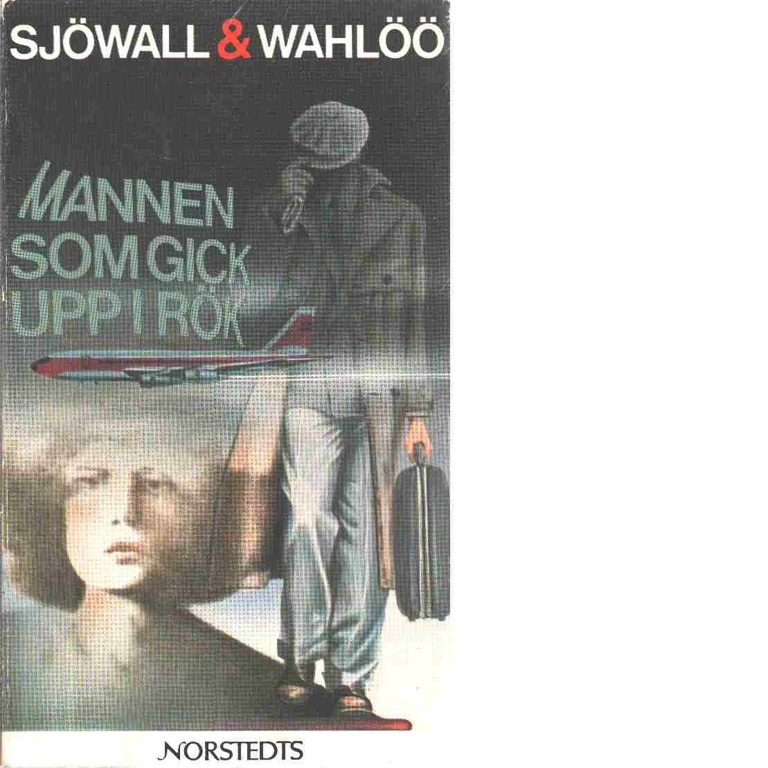 Mannen som gick upp i rök : roman om ett brott - Sjöwall, Maj och Wahlöö, Per