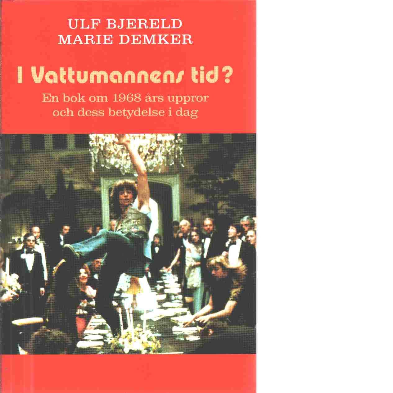 I Vattumannens tid? : en bok om 1968 års auktoritetsuppror och dess betydelse i dag - Bjereld, Ulf och Demker, Marie