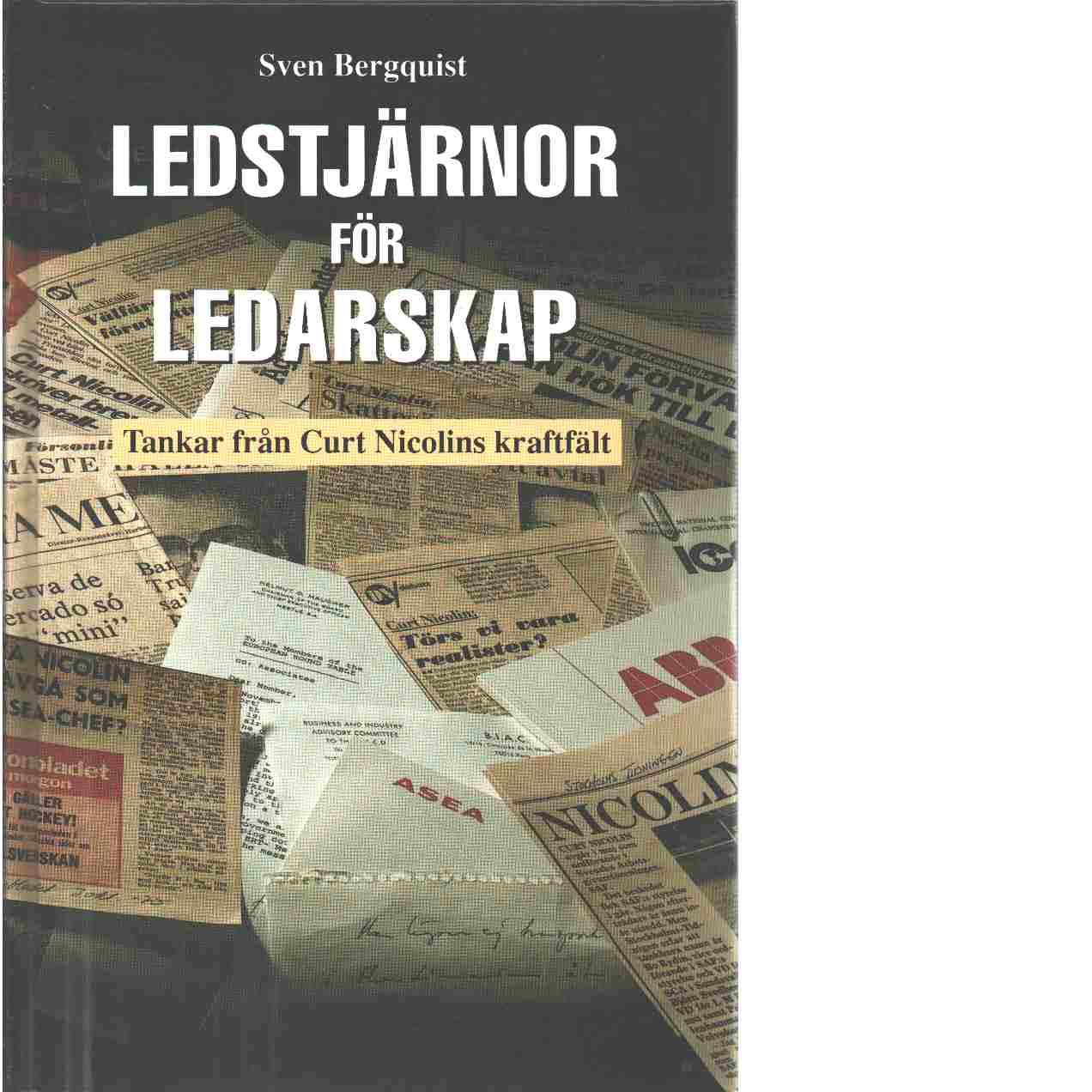 Ledstjärnor för ledarskap : tankar från Curt Nicolins kraftfält - Bergquist, Sven