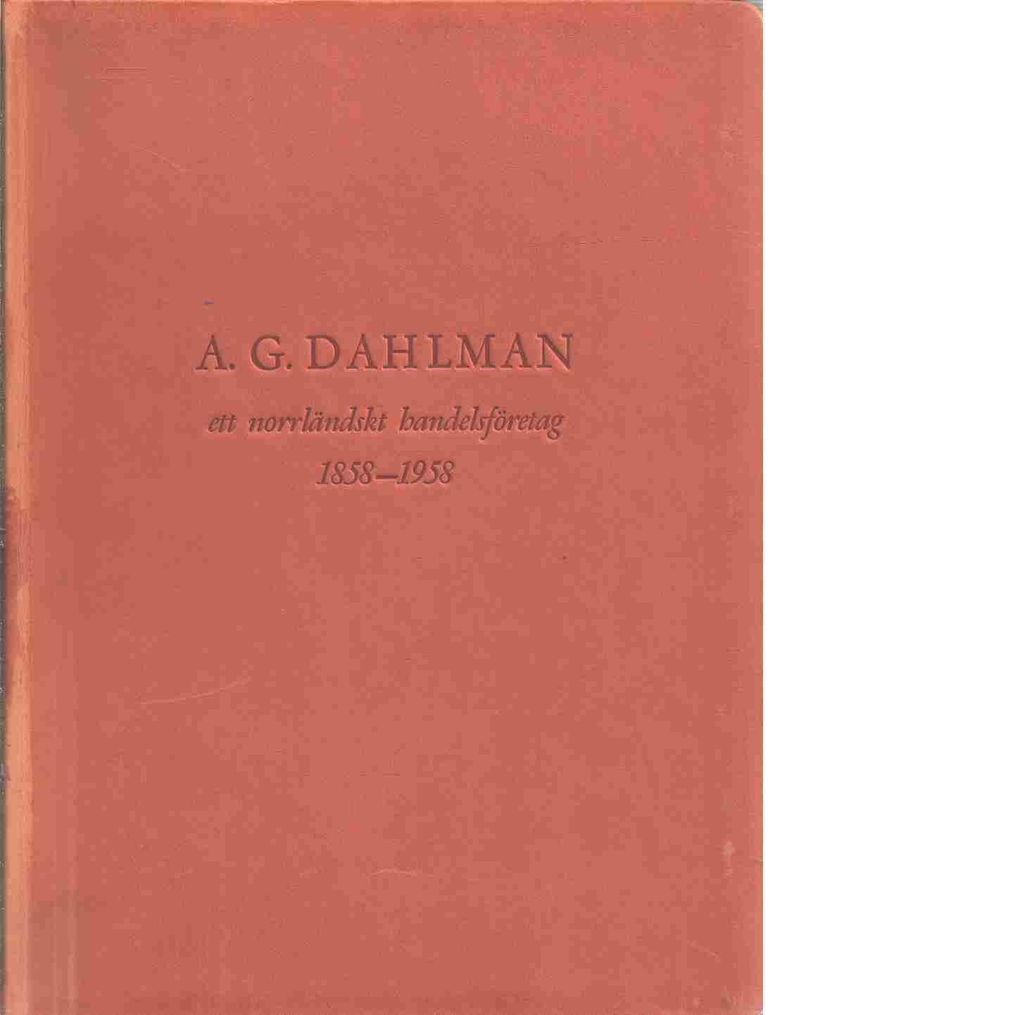 A.G. Dahlman : ett norrländskt handelsföretag : 1858-1958 - Hagstedt, Erik