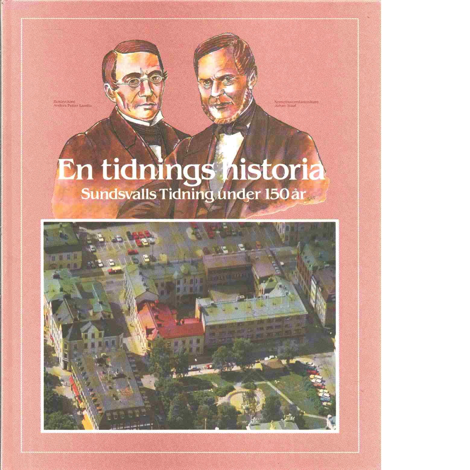 En tidnings historia : Sundsvalls tidning under 150 år - Bladh, Curt