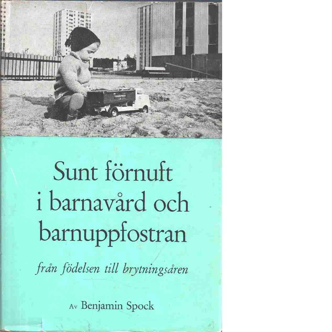 Sunt förnuft i barnavård och barnuppfostran : från födelsen till brytningsåren - Spock, Benjamin