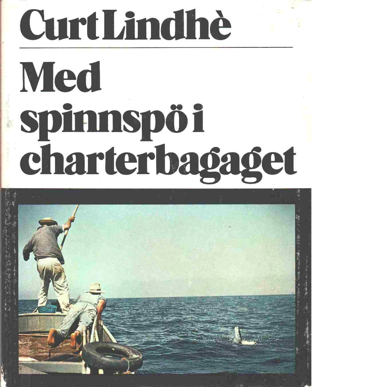 Med spinnspö i charterbagaget - Lindhè, Curt
