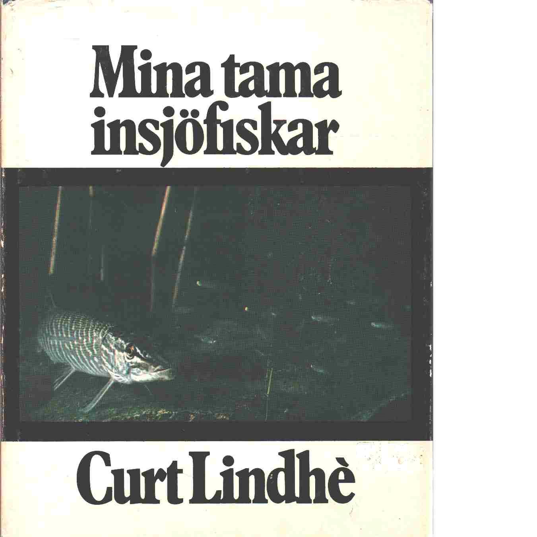 Mina tama insjöfiskar - Lindhè, Curt