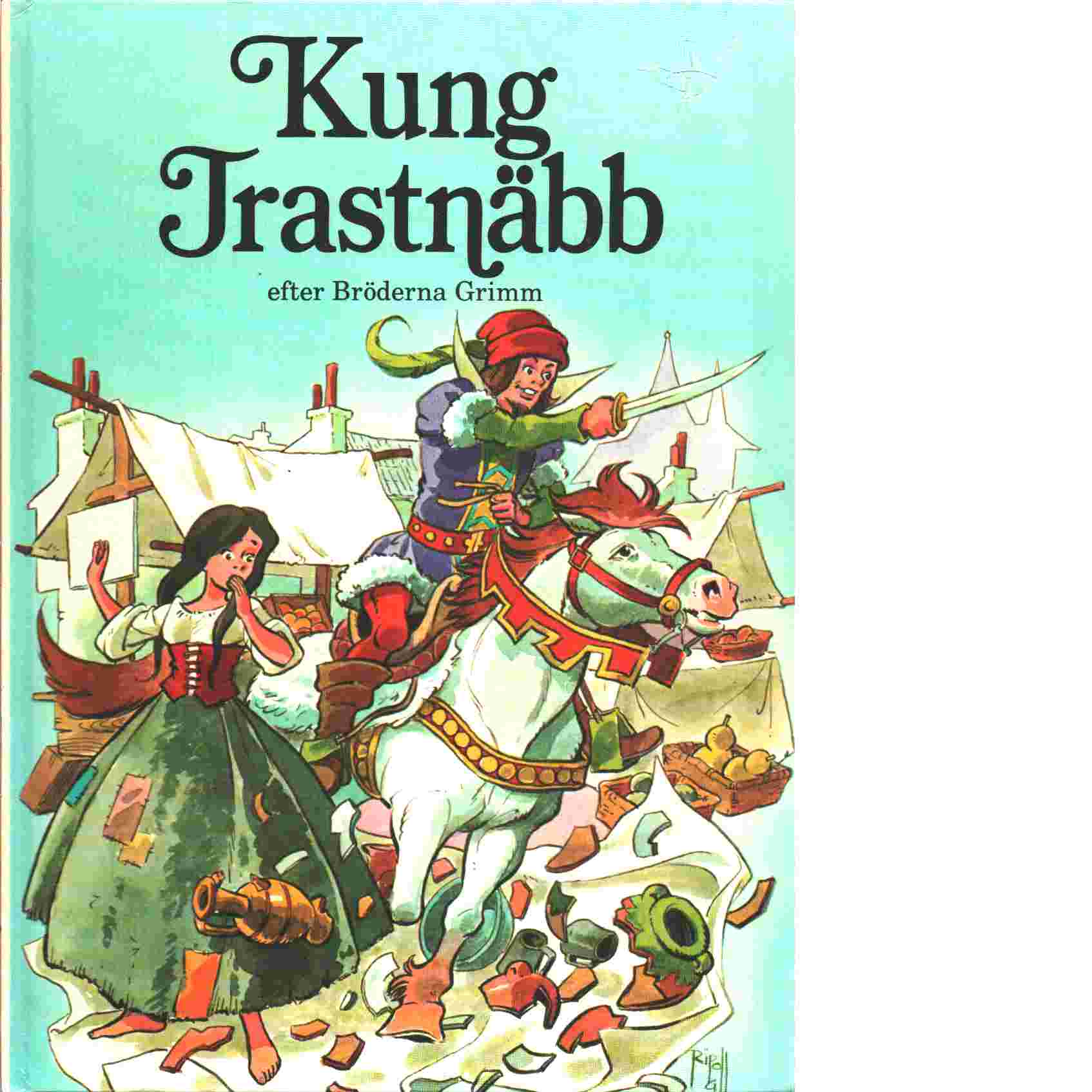 Kung Trastnäbb / efter bröderna Grimm - Grimm, Jacob  och  Grimm, Wilhelm