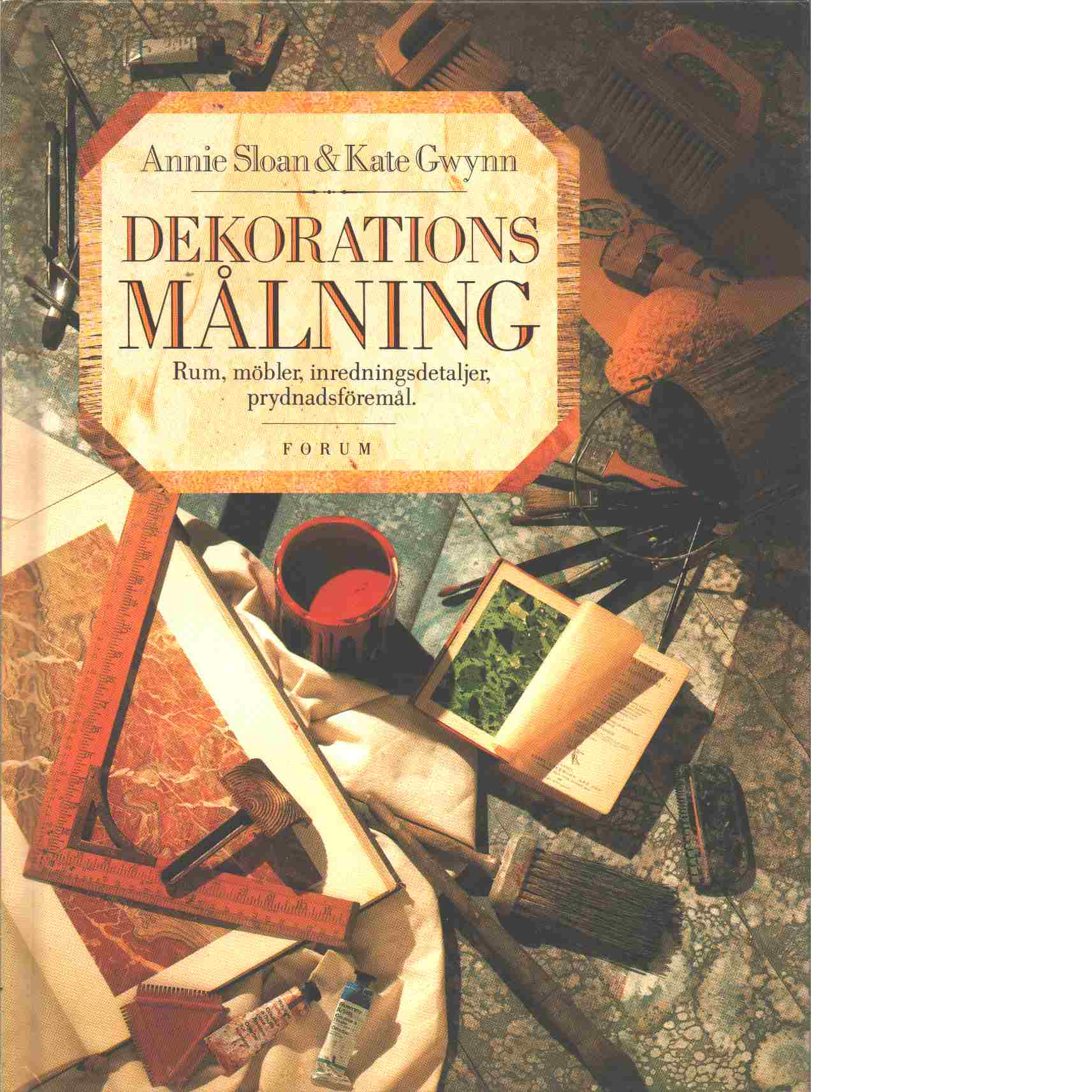 Dekorationsmålning : rum, möbler, inredningsdetaljer, prydnadsföremål - Sloan, Annie  och Gwynn, Kate