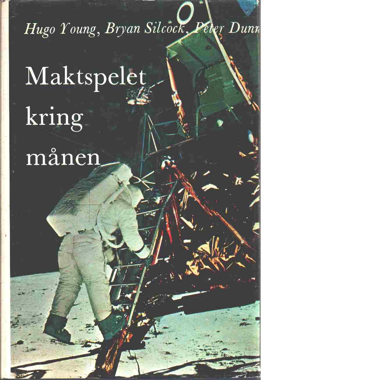Maktspelet kring månen - Young, Hugo  och Silcock, Bryan samt  Dunn, Peter
