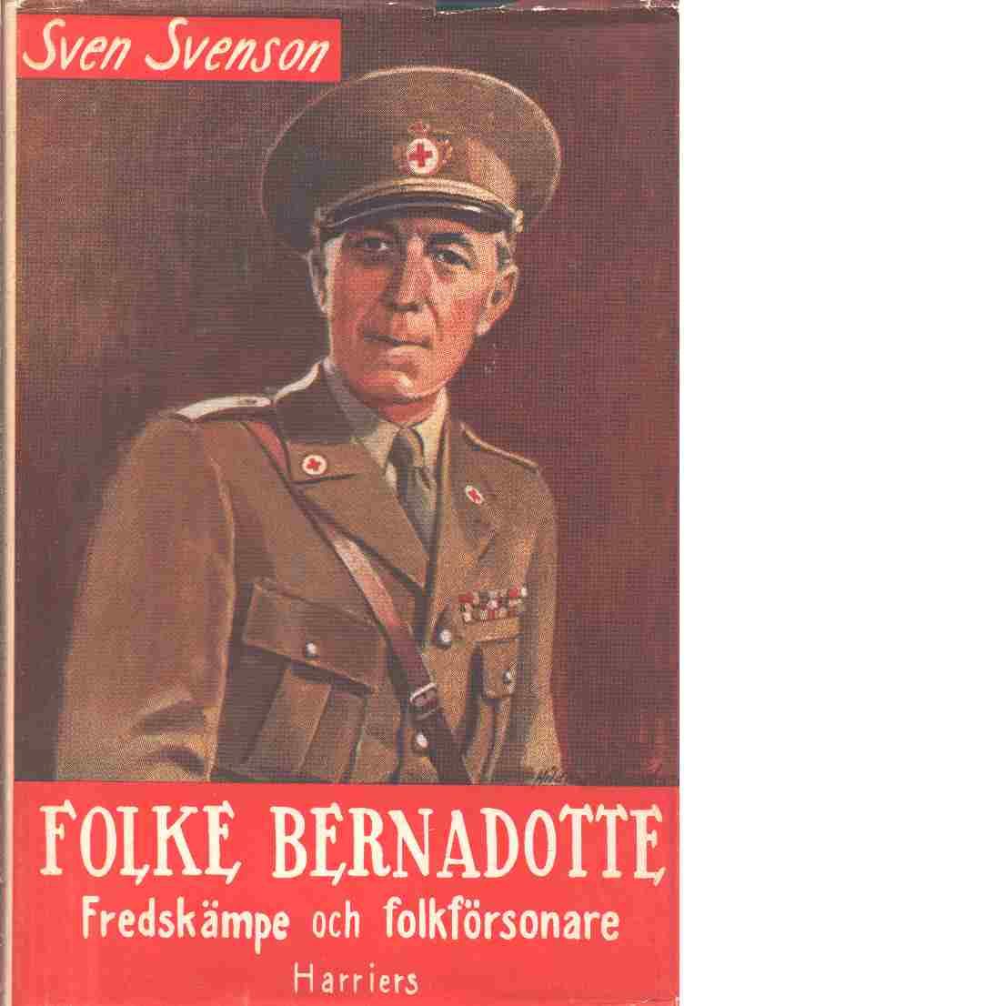 Folke Bernadotte : Fredskämpe och folkförsonare. Med förord av Lennart Bernadotte och efterskrift av Ernst Killander - Svenson, Sven [Vilhelm]