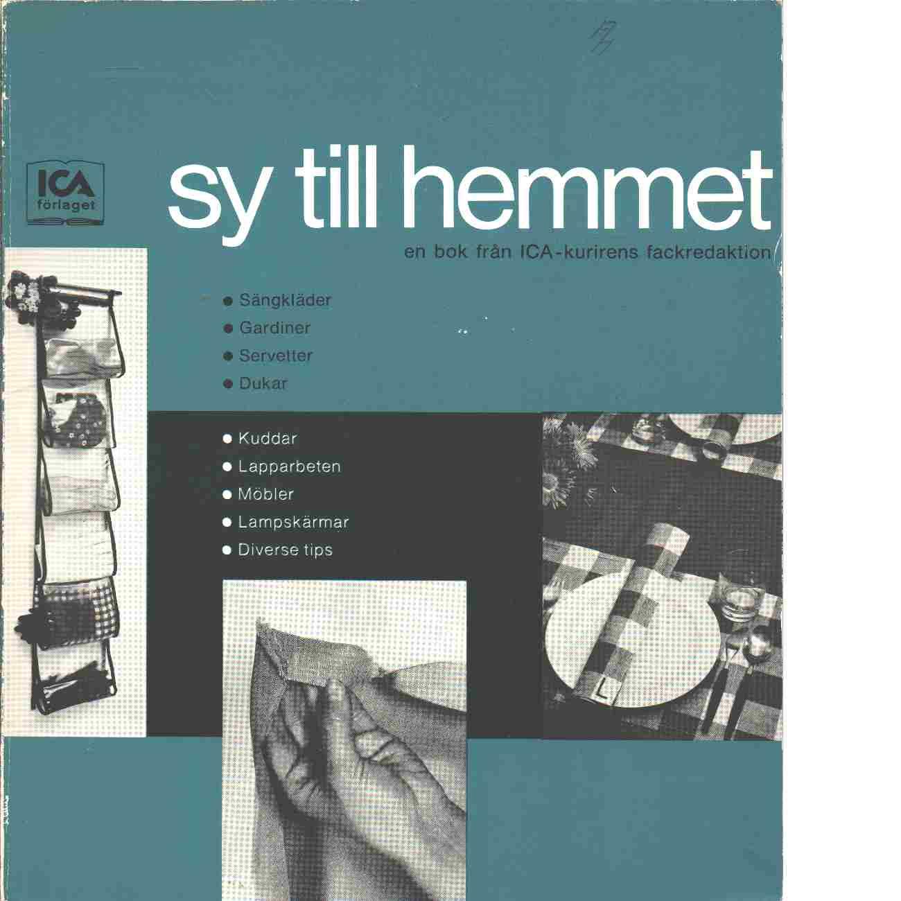 Sy till hemmet : en bok från Ica-kurirens fackredaktion - Red. Furusjö, Maja-Lisa