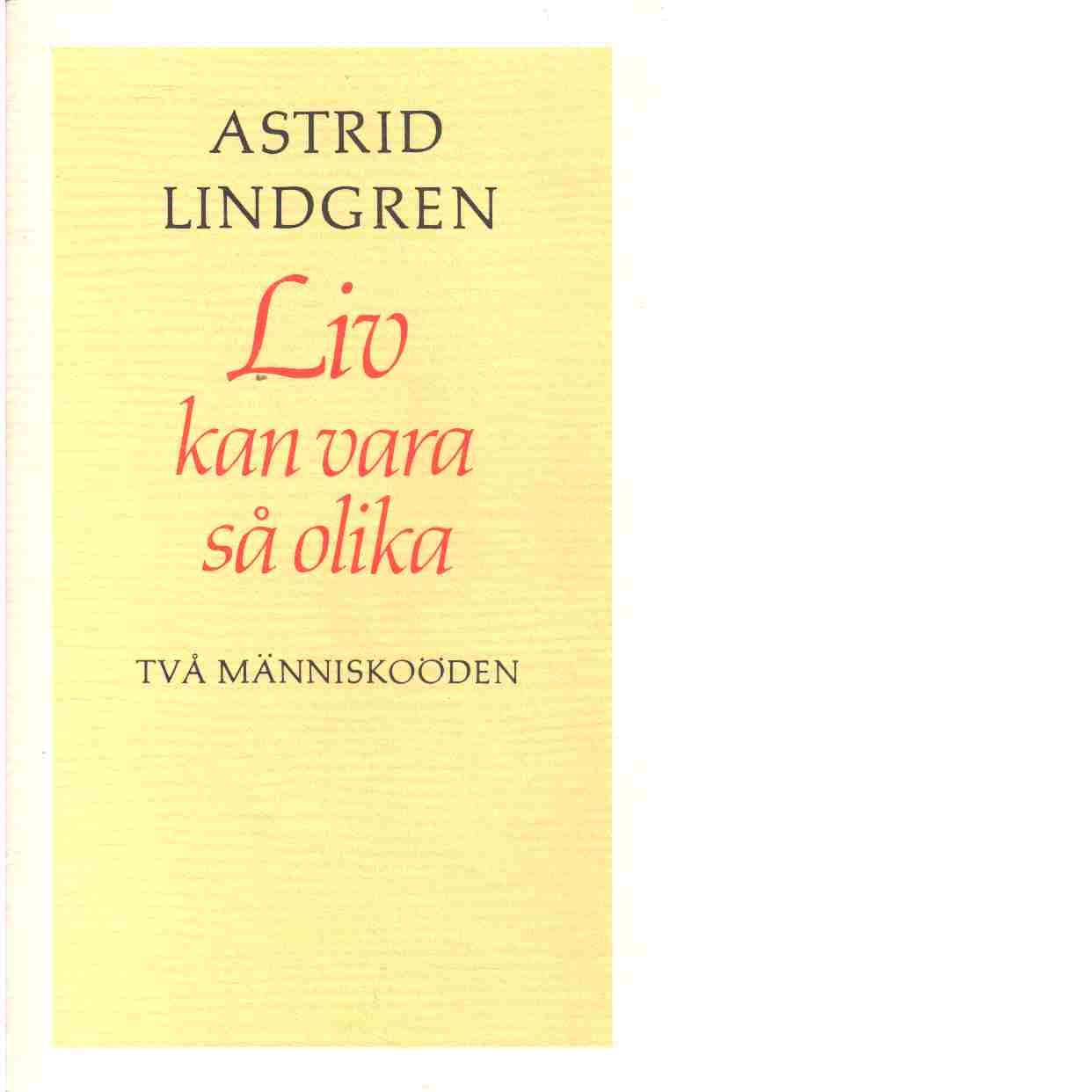 Liv kan vara så olika : två människoöden - Lindgren, Astrid