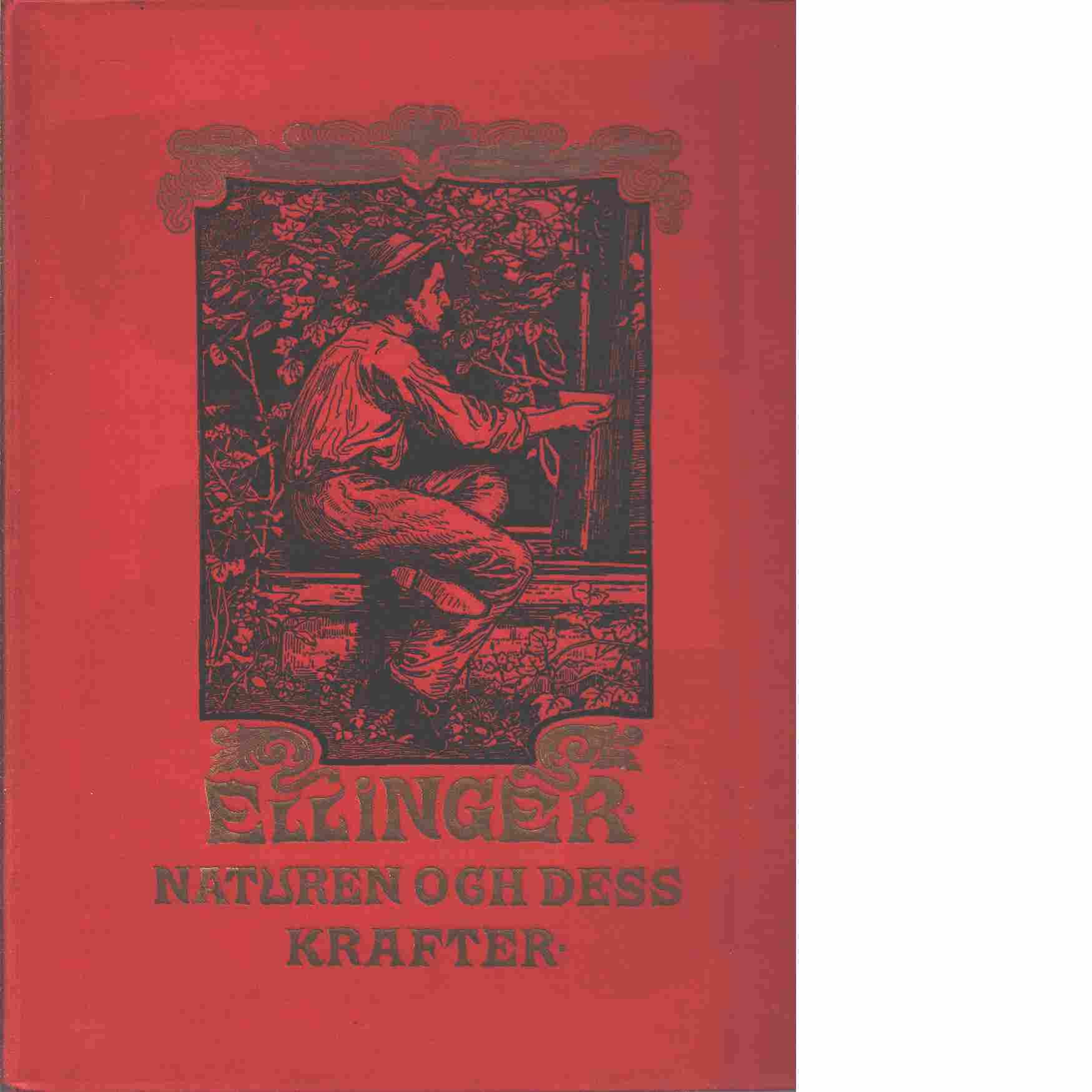 Naturen och dess krafter : populär fysik - Ellinger, Heinrich Oscar Günther