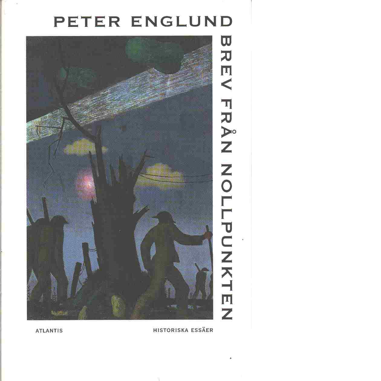 Brev från nollpunkten : historiska essäer - Englund, Peter