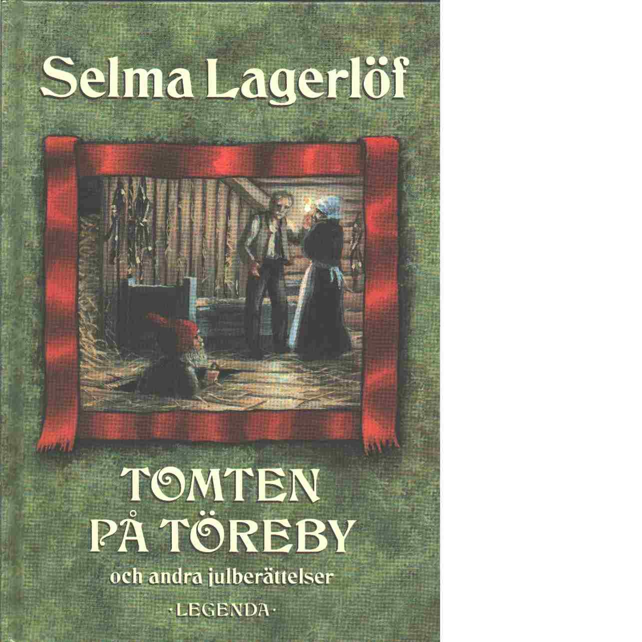 Tomten på Töreby och andra julberättelser - Lagerlöf, Selma