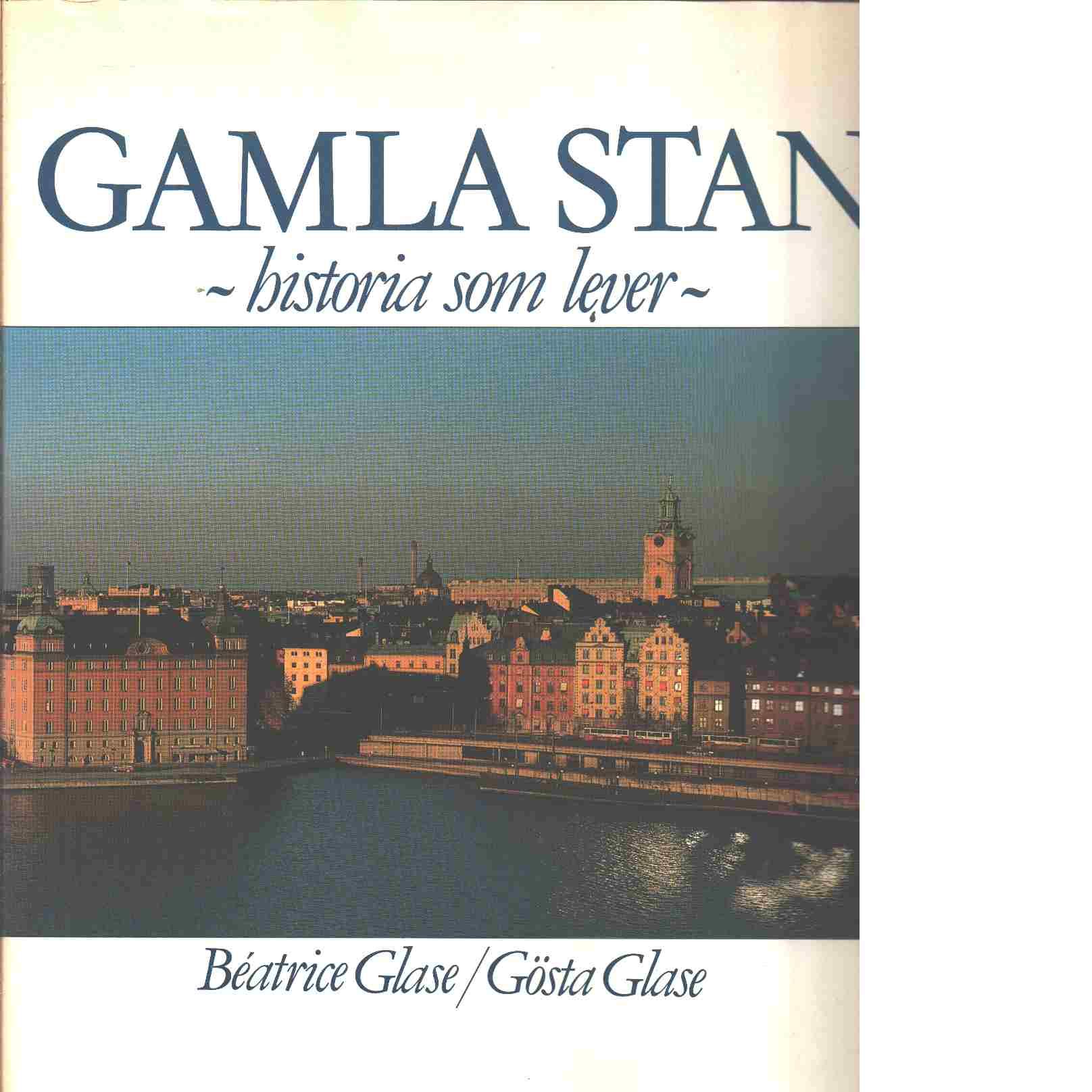 Gamla stan : historia som lever - Glase, Béatrice och Glase, Gösta
