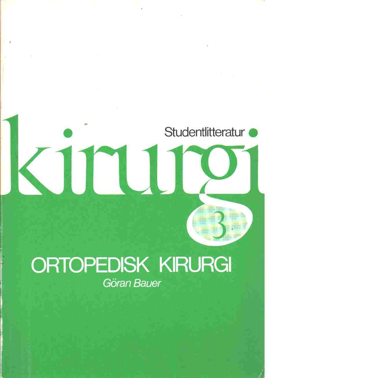 Kirurgi. 3, Ortopedisk kirurgi - Red. Bauer, Göran