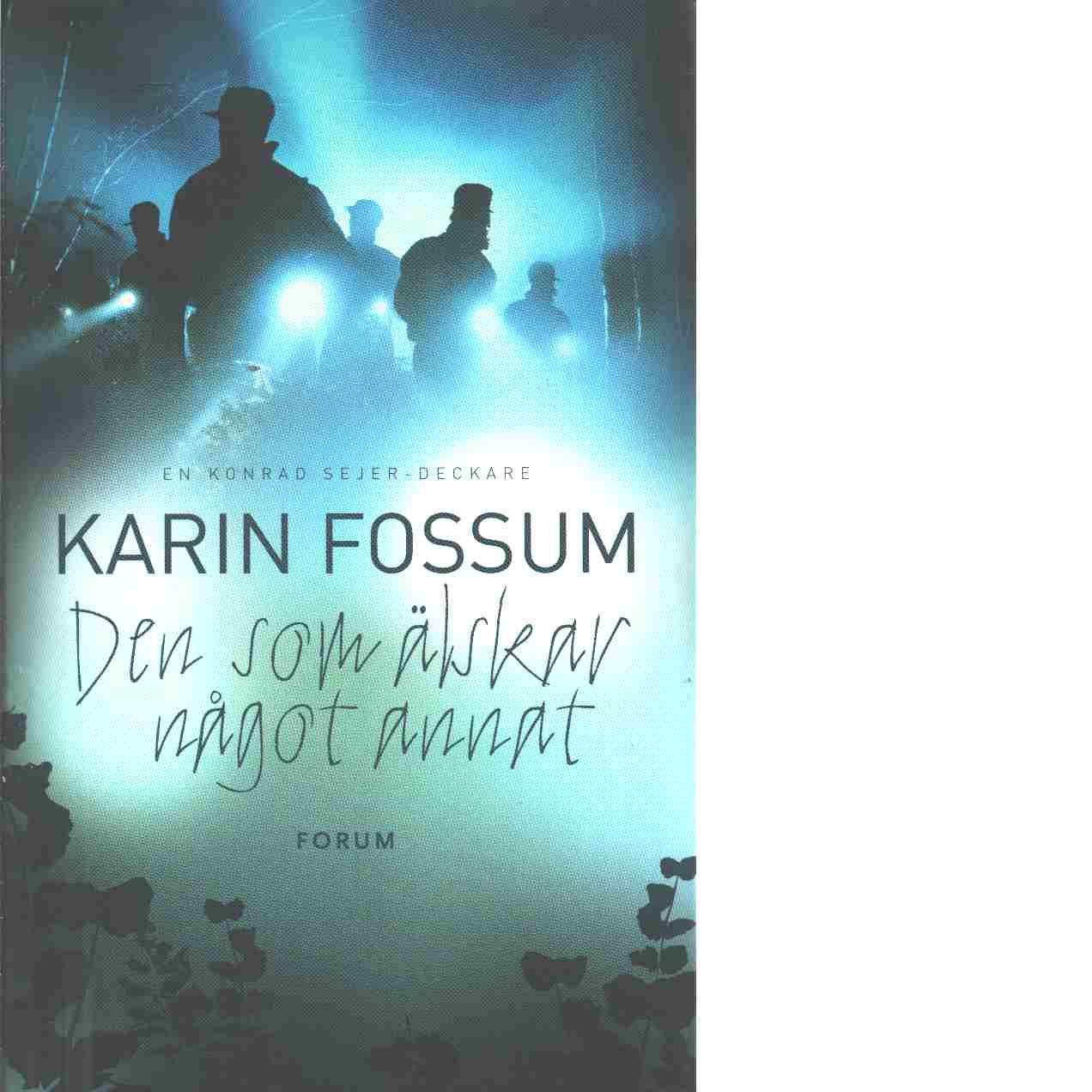 Den som älskar något annat - Fossum, Karin