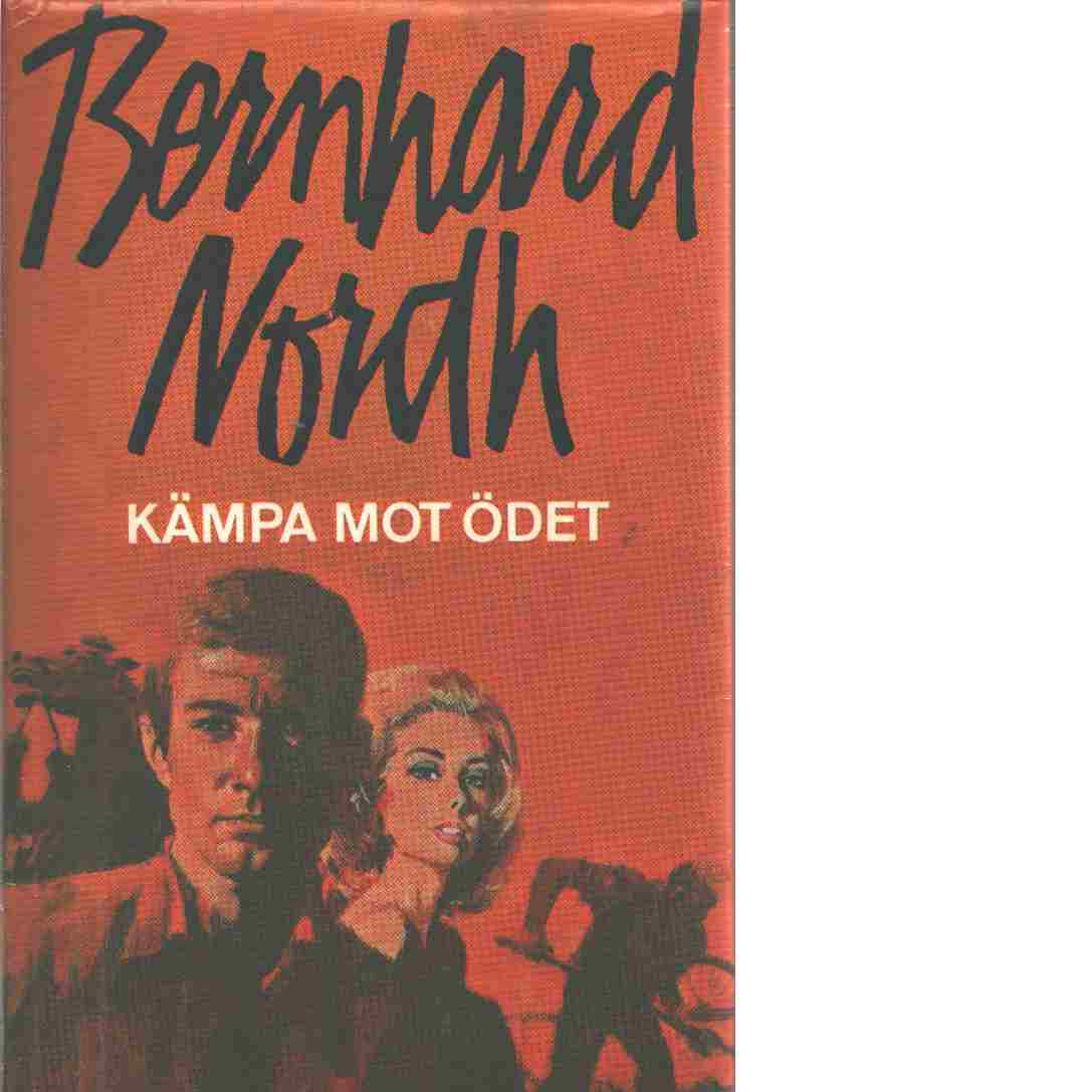 Kämpa mot ödet - Nordh, Bernhard