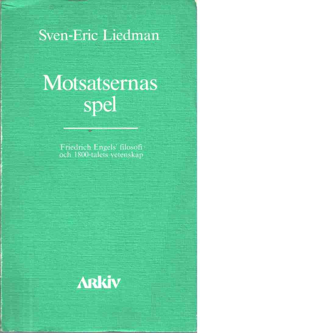 Motsatsernas spel : Friedrich Engels' filosofi och 1800-talets vetenskap - Liedman, Sven-Eric