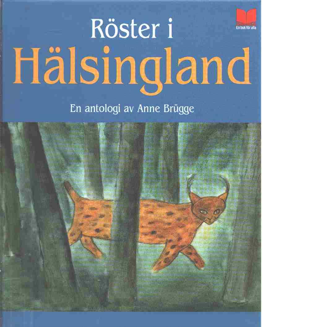 Röster i Hälsingland : en antologi - Red. Brügge, Anne