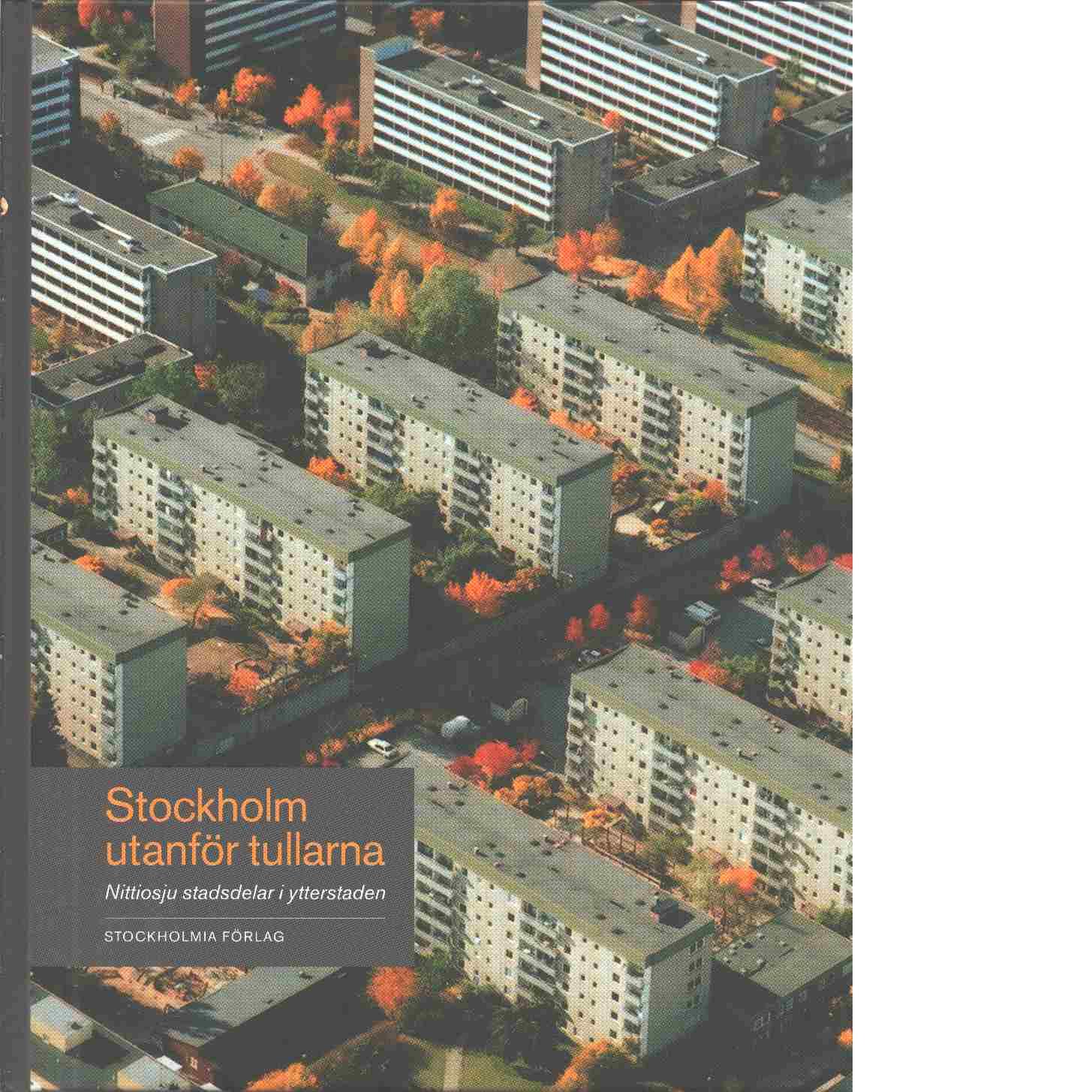 Stockholm utanför tullarna : nittiosju stadsdelar i ytterstaden - Bernhardsson, Siv