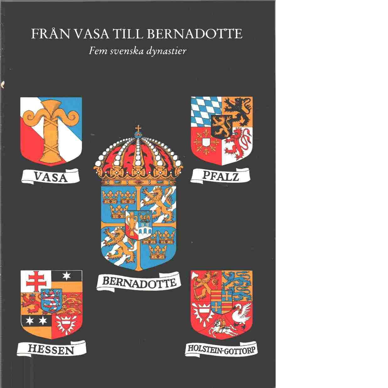 Från Vasa till Bernadotte : fem svenska dynastier / utg. av Husgerådskammaren med Skattkammaren och Bernadottebiblioteket - Red. Heymowski, Adam och Landergren, Ulla