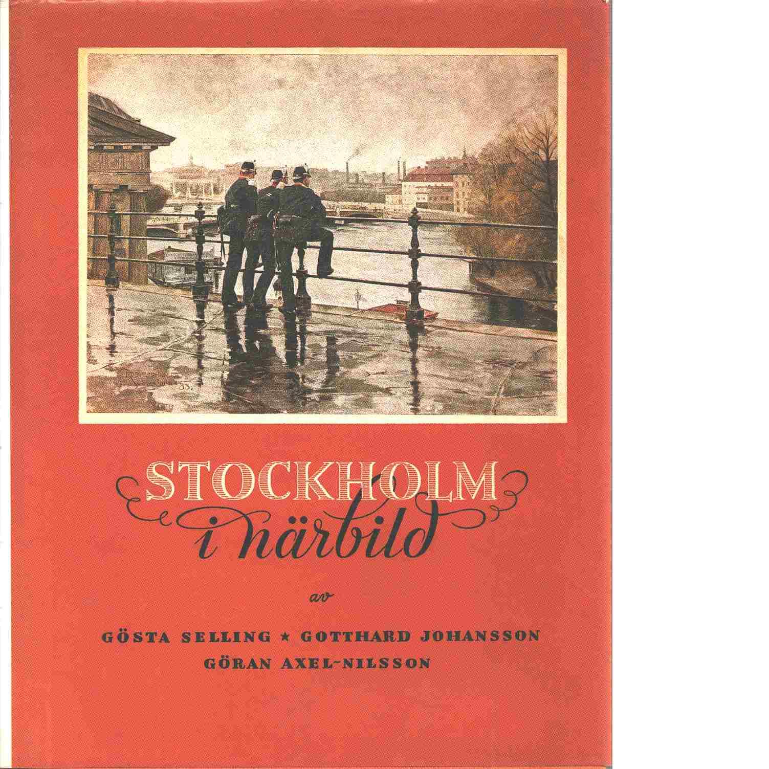 Stockholm i närbild : från stormaktstiden till sekelskiftet : en bilderbok - Selling, Gösta och Johansson, Gotthard samt Axel-Nilsson, Göran