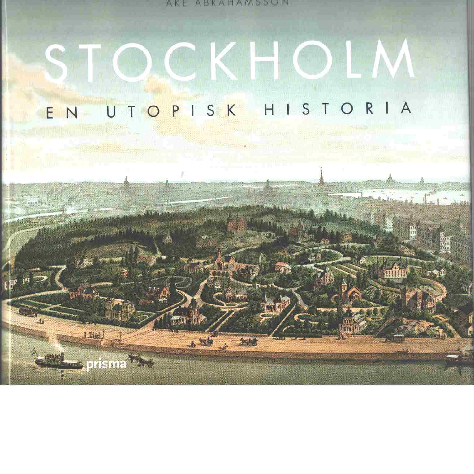Stockholm : en utopisk historia - Abrahamsson, Åke