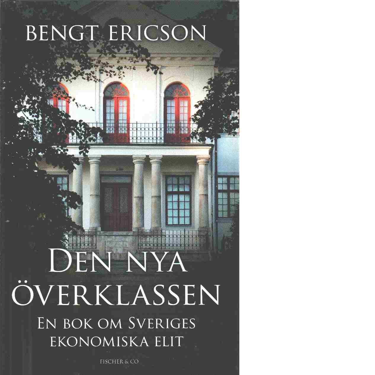 Den nya överklassen : en bok om Sveriges ekonomiska elit - Ericson, Bengt