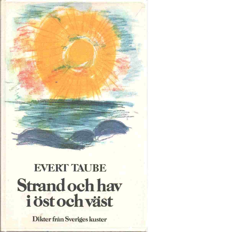Strand och hav i öst och väst : dikter från Sveriges kuster - Taube, Evert