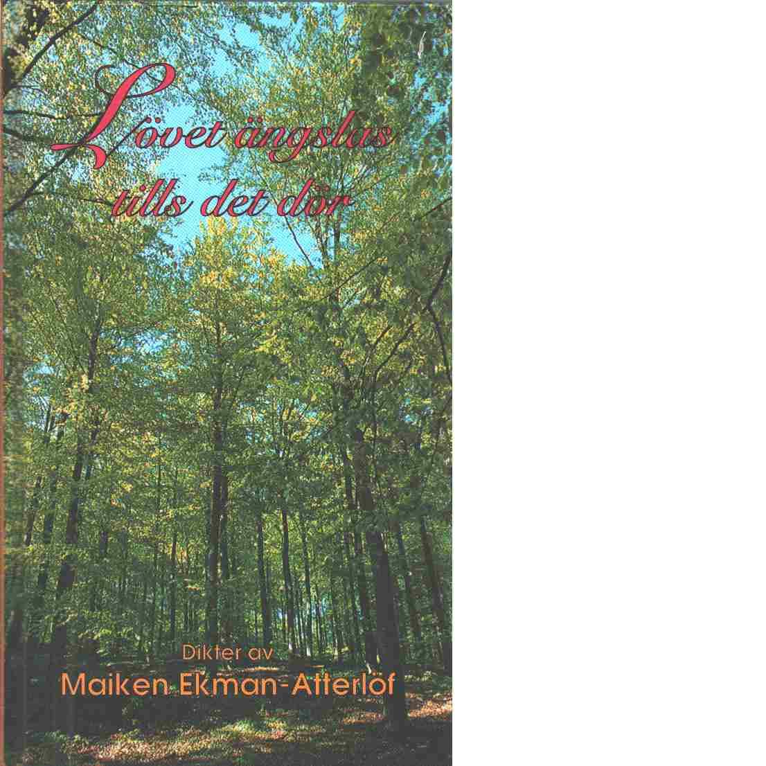 Lövet ängslas tills det dör : dikter - Ekman-Atterlöf, Maiken