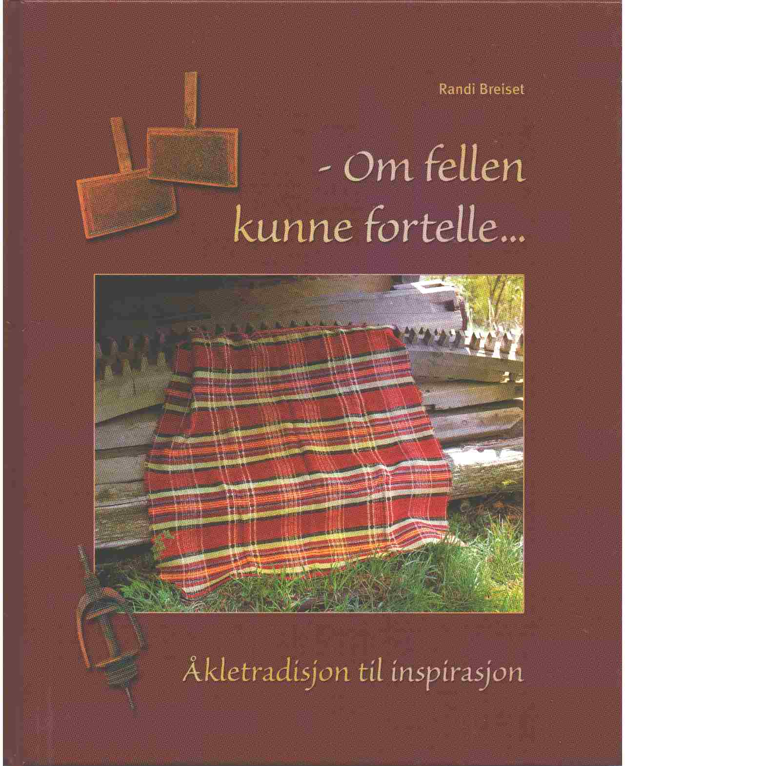 Om fellen kunne fortelle : åkletradisjon til inspirasjon - Breiset, Randi