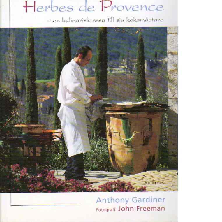 Herbes de Provence: en kulinarisk resa till sju köksmästare - Gardiner, Anthony