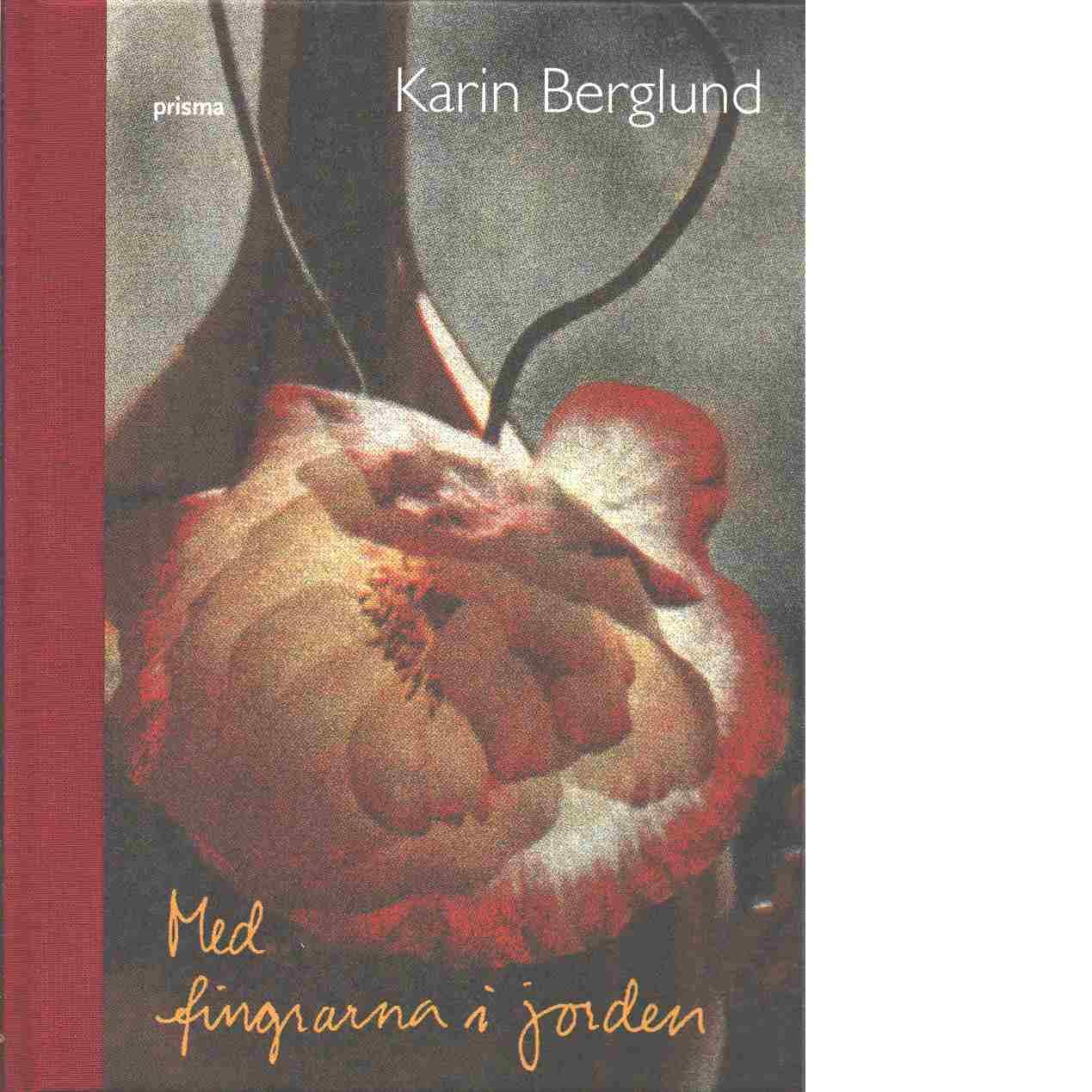 Med fingrarna i jorden - Berglund, Karin