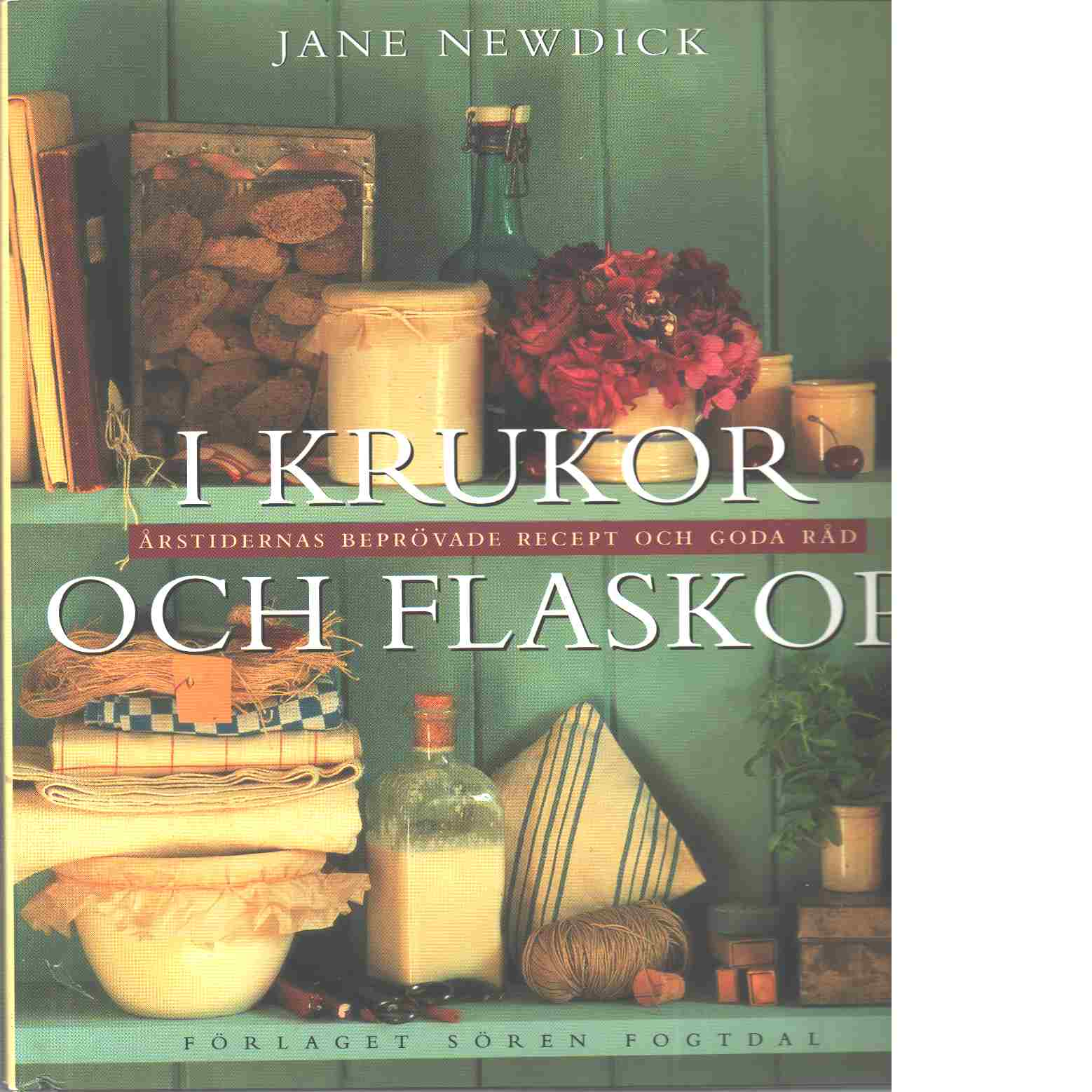 I krukor och flaskor : årstidernas beprövade recept och goda råd - Newdick, Jane